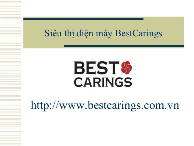 Siêu thị điện máy BestCarings http://www.bestcarings.com.vn