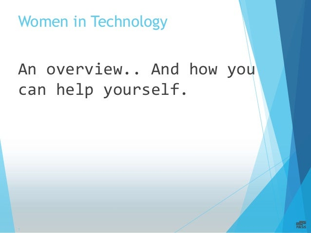 Women in Technology  An overview.. And how you  can help yourself.  1