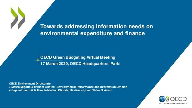 Towards addressing information needs on environmental expenditure and finance OECD Green Budgeting Virtual Meeting 17 Marc...