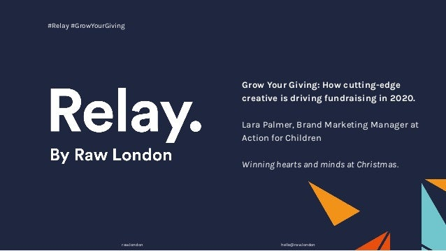 Grow Your Giving: How cutting-edge creative is driving fundraising in 2020. Lara Palmer, Brand Marketing Manager at Action...