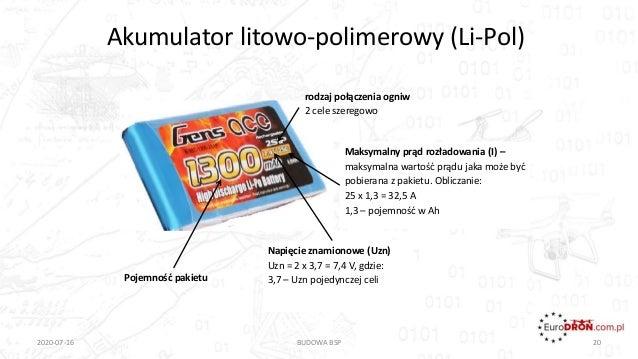 Akumulator litowo-polimerowy (Li-Pol) 2020-07-16 BUDOWA BSP 20 Napięcie znamionowe (Uzn) Uzn = 2 x 3,7 = 7,4 V, gdzie: 3,7...