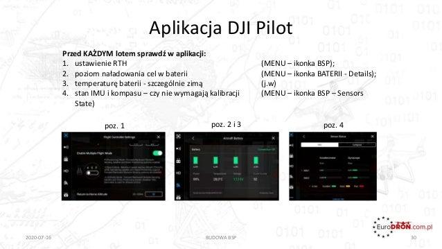 Aplikacja DJI Pilot 2020-07-16 BUDOWA BSP 30 Przed KAŻDYM lotem sprawdź w aplikacji: 1. ustawienie RTH (MENU – ikonka BSP)...