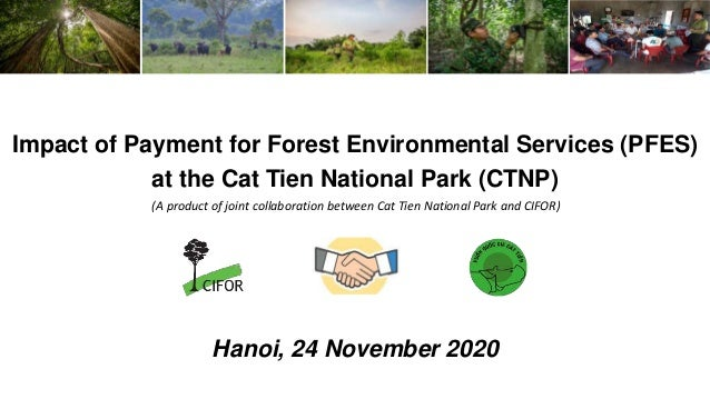 Impact of Payment for Forest Environmental Services (PFES) at the Cat Tien National Park (CTNP) Hanoi, 24 November 2020 (A...