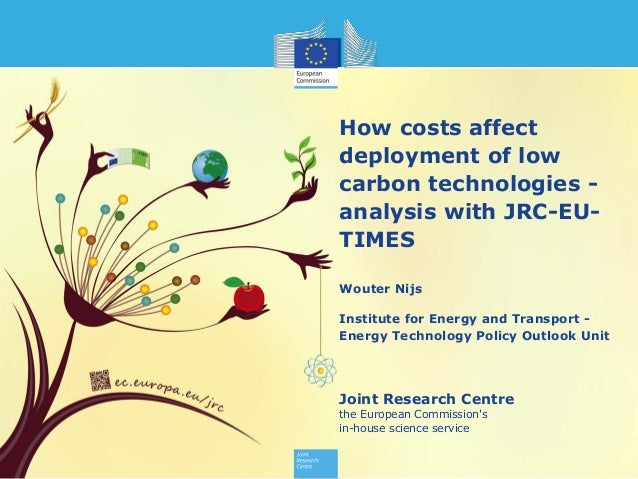 Joint Research Centre the European Commission's in-house science service How costs affect deployment of low carbon technol...