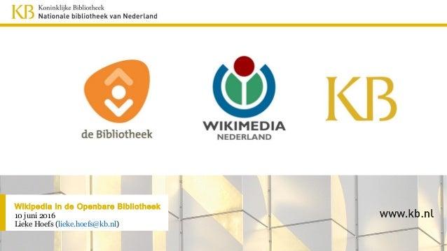 Wikipedia in de Openbare Bibliotheek 10 juni 2016 Lieke Hoefs (lieke.hoefs@kb.nl)