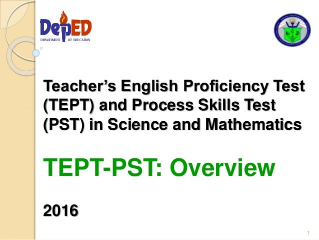 Teacher's English Proficiency Test (TEPT) and Process Skills Test (PST) in Science and Mathematics TEPT-PST: Overview 2016...