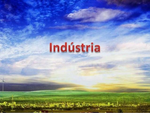 Início 1808 Família Real proibia indústrias 1930 Indústria de Base 1945... Imigrantes Europeus