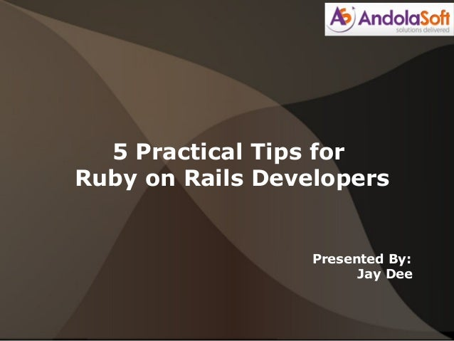 5 Practical Tips for Ruby on Rails Developers  Presented By: Jay Dee