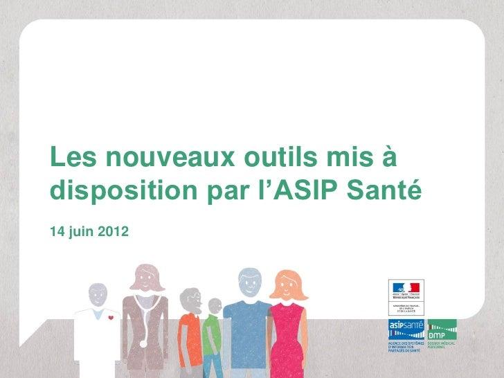 Les nouveaux outils mis àdisposition par l'ASIP Santé14 juin 2012