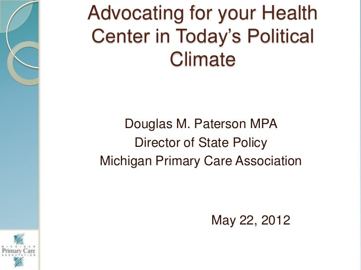 "Advocating for your HealthCenter in Today""s Political         Climate     Douglas M. Paterson MPA       Director of State ..."