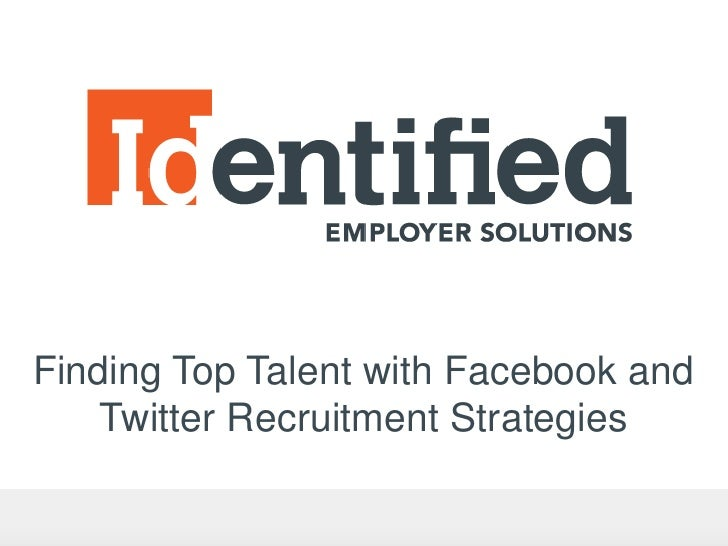 Finding Top Talent with Facebook and    Twitter Recruitment Strategies