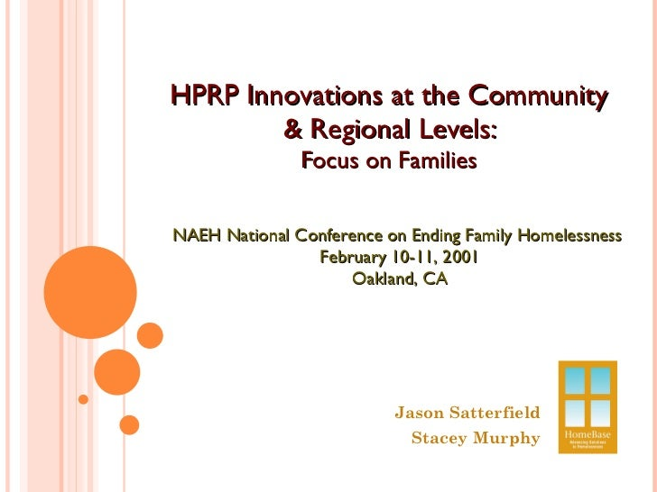 HPRP Innovations at the Community  & Regional Levels:  Focus on Families Jason Satterfield Stacey Murphy NAEH National Con...