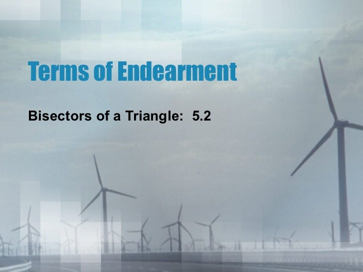 Terms of Endearment Bisectors of a Triangle:  5.2