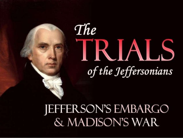 Jefferson's Embargo and the War of 1812 (Trials of the Jeffersonians)