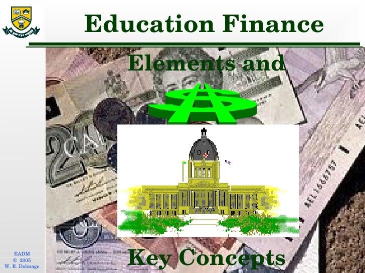 Education Finance <ul><li>Elements and </li></ul><ul><li>Key Concepts </li></ul>