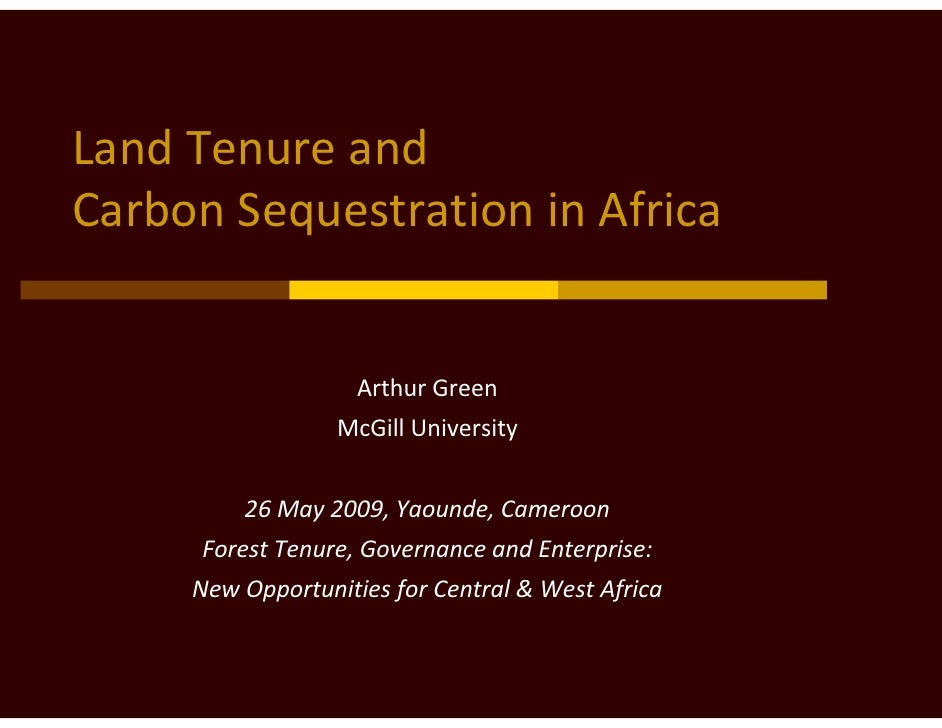 LandTenureand CarbonSequestrationinAfrica                       ArthurGreen                   McGillUniversity    ...