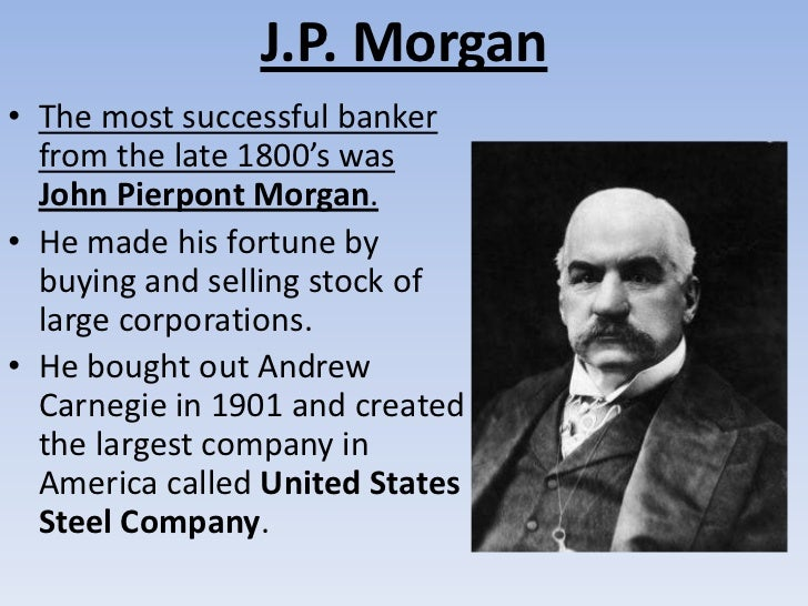 the life and influences of john pierpont morgan The financial magnate and well known financier, john pierpont morgan, known the world over as jp morgan, was born into a wealthy family in 1837 in new england.