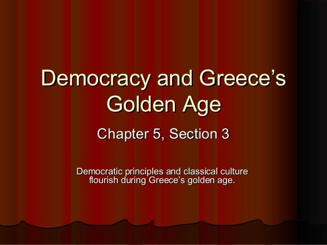 Democracy and Greece's     Golden Age        Chapter 5, Section 3   Democratic principles and classical culture     flouri...