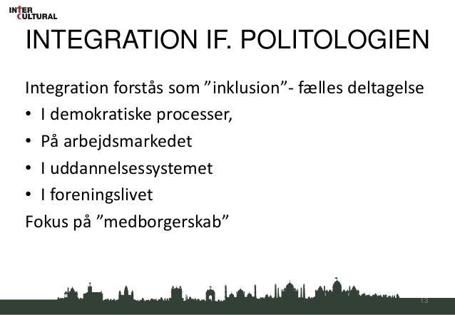 """INTEGRATION IF. POLITOLOGIENIntegration forstås som """"inklusion""""- fælles deltagelse• I demokratiske processer,• På arbejdsm..."""