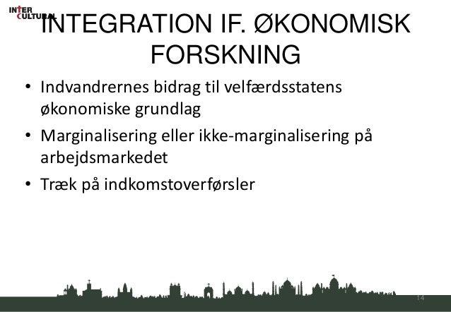 INTEGRATION IF. ØKONOMISK         FORSKNING• Indvandrernes bidrag til velfærdsstatens  økonomiske grundlag• Marginaliserin...