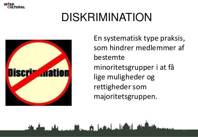 DISKRIMINATION     En systematisk type praksis,     som hindrer medlemmer af     bestemte     minoritetsgrupper i at få   ...