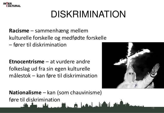 DISKRIMINATIONRacisme – sammenhæng mellemkulturelle forskelle og medfødte forskelle– fører til diskriminationEtnocentrisme...