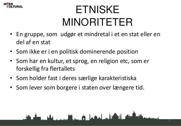 ETNISKE                   MINORITETER• En gruppe, som udgør et mindretal i et en stat eller en  del af en stat• Som ikke e...