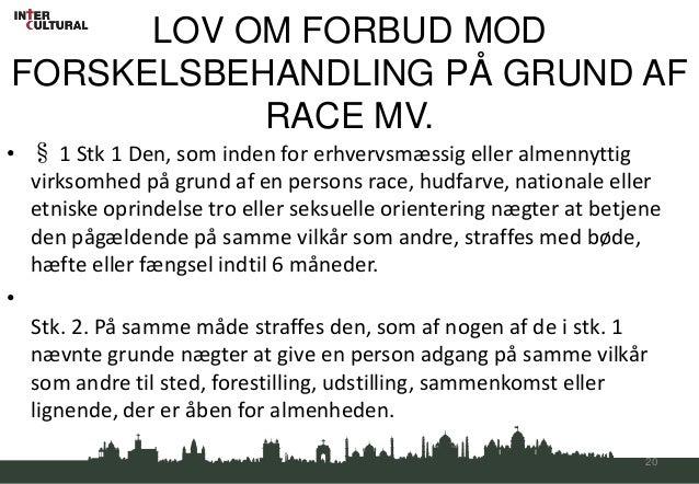 LOV OM FORBUD MODFORSKELSBEHANDLING PÅ GRUND AF           RACE MV.• § 1 Stk 1 Den, som inden for erhvervsmæssig eller alme...