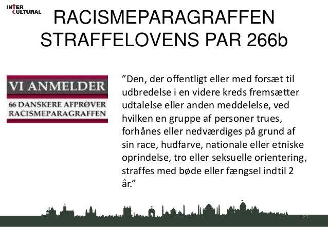 """RACISMEPARAGRAFFENSTRAFFELOVENS PAR 266b       """"Den, der offentligt eller med forsæt til       udbredelse i en videre kred..."""