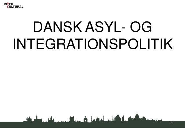 DANSK ASYL- OGINTEGRATIONSPOLITIK                  26