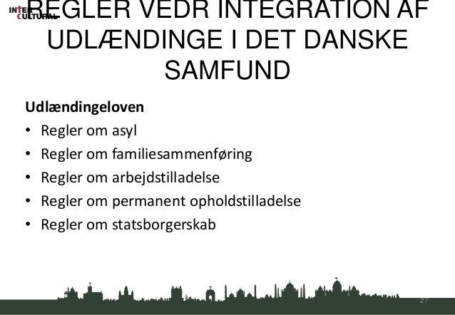 REGLER VEDR INTEGRATION AF UDLÆNDINGE I DET DANSKE        SAMFUNDUdlændingeloven• Regler om asyl• Regler om familiesammenf...