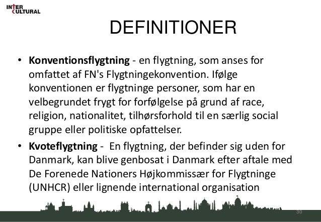 DEFINITIONER• Konventionsflygtning - en flygtning, som anses for  omfattet af FNs Flygtningekonvention. Ifølge  konvention...