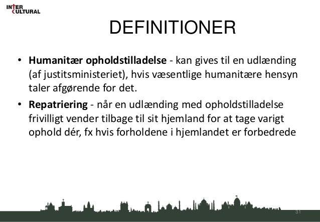DEFINITIONER• Humanitær opholdstilladelse - kan gives til en udlænding  (af justitsministeriet), hvis væsentlige humanitær...