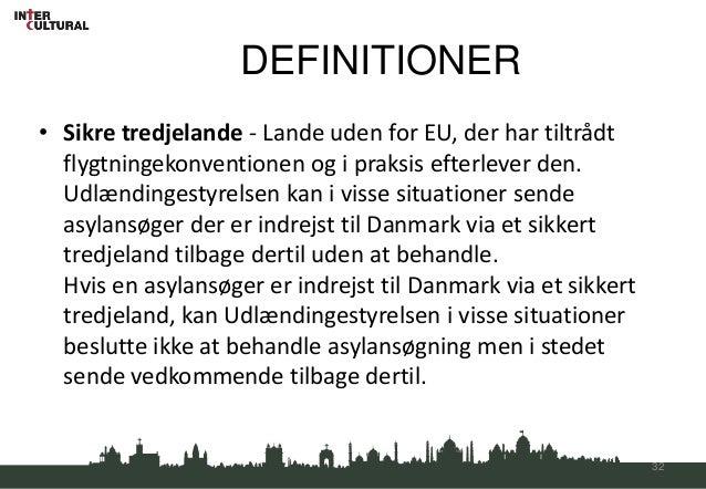 DEFINITIONER• Sikre tredjelande - Lande uden for EU, der har tiltrådt  flygtningekonventionen og i praksis efterlever den....