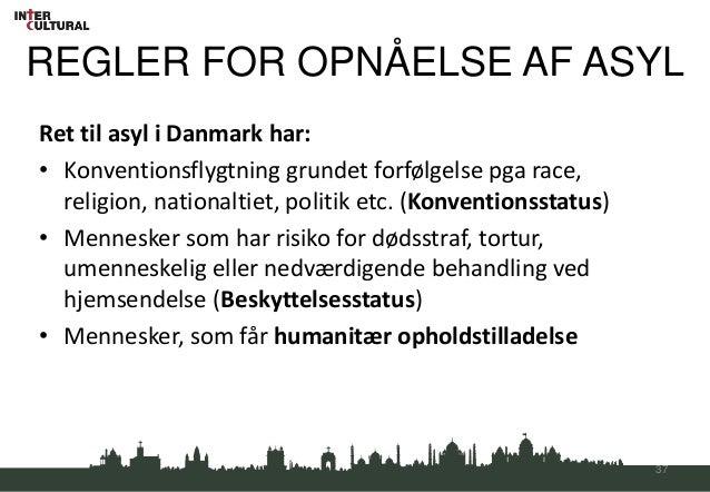 REGLER FOR OPNÅELSE AF ASYLRet til asyl i Danmark har:• Konventionsflygtning grundet forfølgelse pga race,  religion, nati...