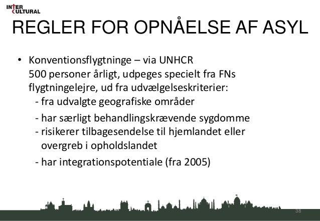 REGLER FOR OPNÅELSE AF ASYL• Konventionsflygtninge – via UNHCR  500 personer årligt, udpeges specielt fra FNs  flygtningel...