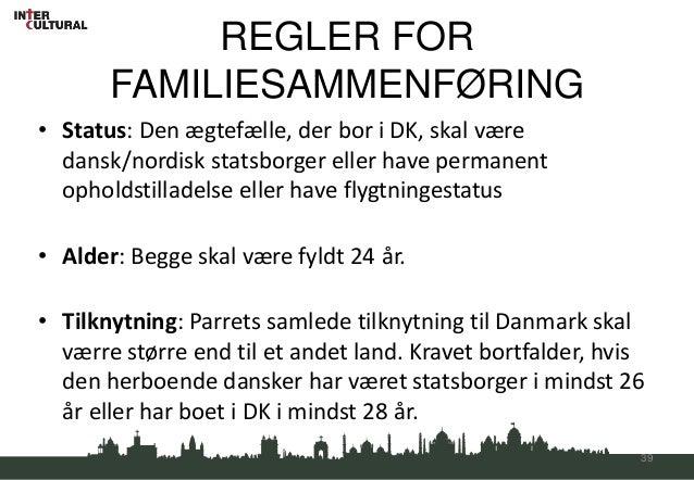 REGLER FOR       FAMILIESAMMENFØRING• Status: Den ægtefælle, der bor i DK, skal være  dansk/nordisk statsborger eller have...