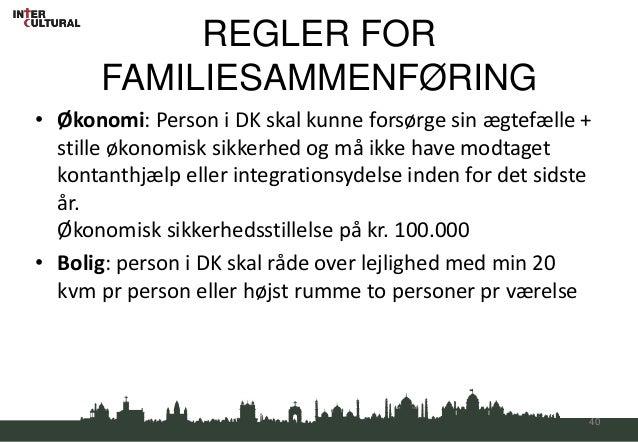 REGLER FOR       FAMILIESAMMENFØRING• Økonomi: Person i DK skal kunne forsørge sin ægtefælle +  stille økonomisk sikkerhed...