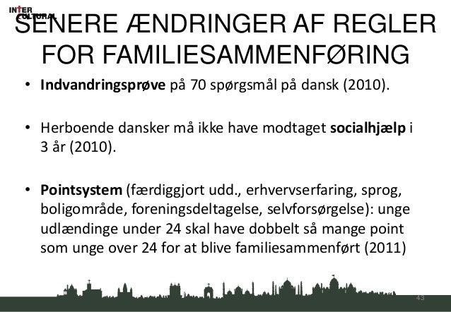 SENERE ÆNDRINGER AF REGLER  FOR FAMILIESAMMENFØRING• Indvandringsprøve på 70 spørgsmål på dansk (2010).• Herboende dansker...