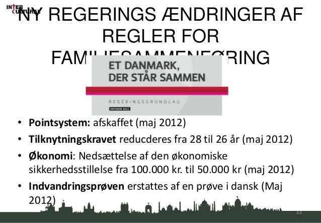 NY REGERINGS ÆNDRINGER AF        REGLER FOR   FAMILIESAMMENFØRING• Pointsystem: afskaffet (maj 2012)• Tilknytningskravet r...