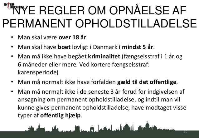 NYE REGLER OM OPNÅELSE AFPERMANENT OPHOLDSTILLADELSE • Man skal være over 18 år • Man skal have boet lovligt i Danmark i m...