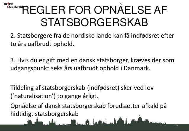 REGLER FOR OPNÅELSE AF       STATSBORGERSKAB2. Statsborgere fra de nordiske lande kan få indfødsret efterto års uafbrudt o...