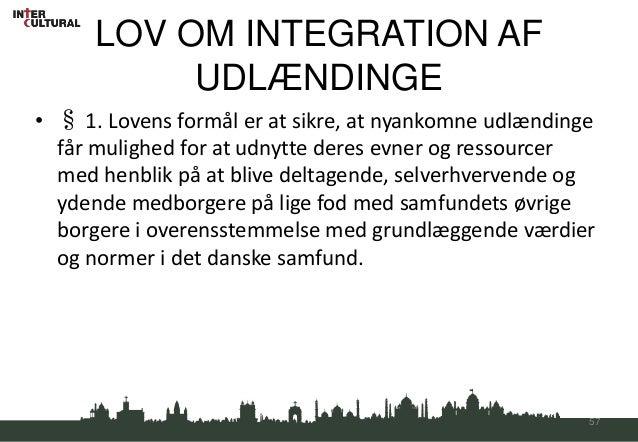 LOV OM INTEGRATION AF           UDLÆNDINGE• § 1. Lovens formål er at sikre, at nyankomne udlændinge  får mulighed for at u...