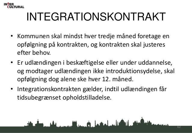 INTEGRATIONSKONTRAKT• Kommunen skal mindst hver tredje måned foretage en  opfølgning på kontrakten, og kontrakten skal jus...