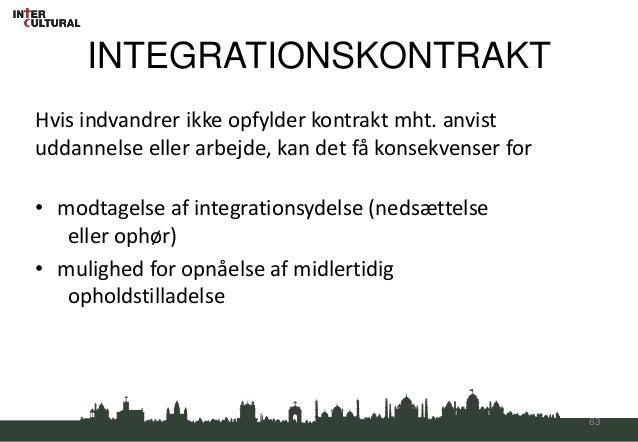 INTEGRATIONSKONTRAKTHvis indvandrer ikke opfylder kontrakt mht. anvistuddannelse eller arbejde, kan det få konsekvenser fo...