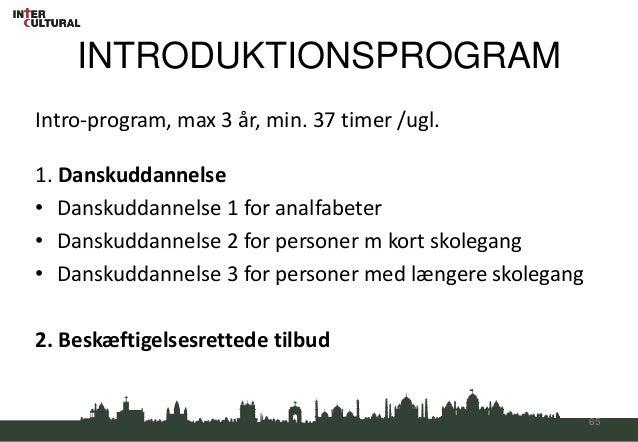 INTRODUKTIONSPROGRAMIntro-program, max 3 år, min. 37 timer /ugl.1. Danskuddannelse• Danskuddannelse 1 for analfabeter• Dan...