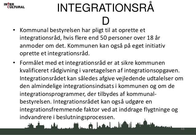 INTEGRATIONSRÅ                      D• Kommunal bestyrelsen har pligt til at oprette et  integrationsråd, hvis flere end 5...