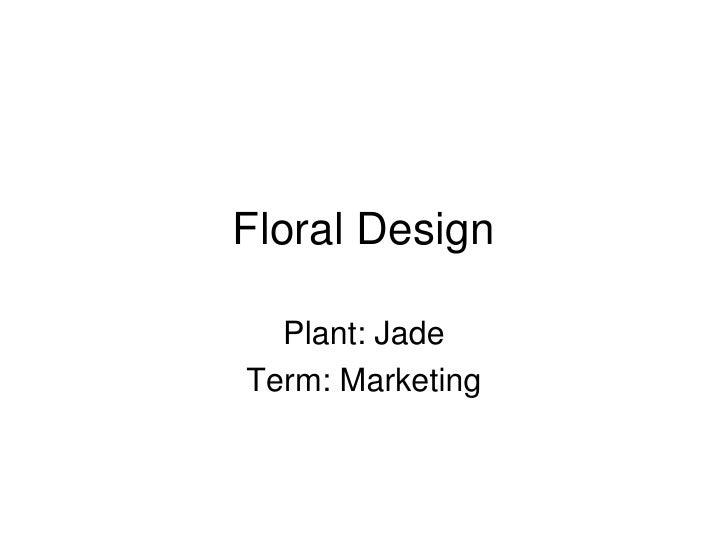 Floral Design    Plant: Jade Term: Marketing