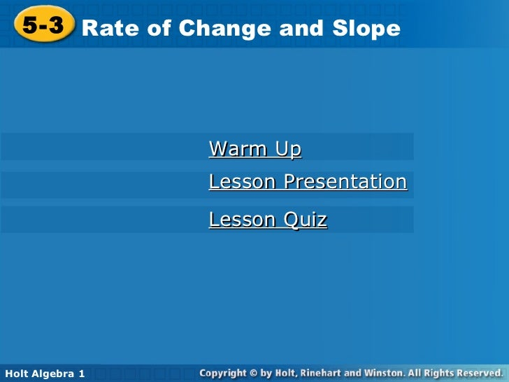 5-3 Rate of Change and Slope Holt Algebra 1 Lesson Quiz Lesson Presentation Warm Up