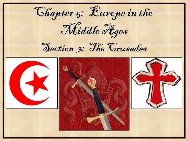 Chapter 5:  Europe in the  Middle Ages Section  3:  The Crusades